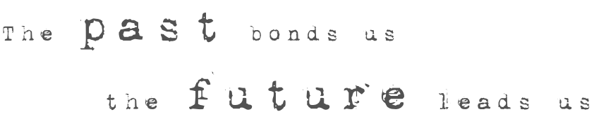 The past bonds us the future leads us